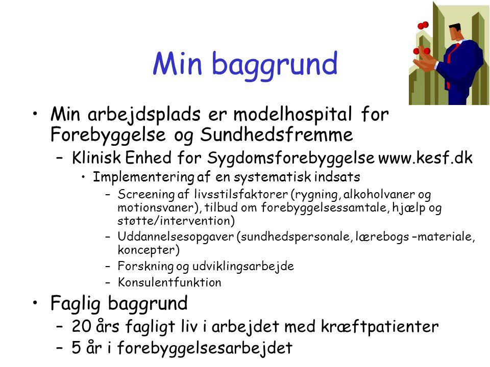 Min baggrund Min arbejdsplads er modelhospital for Forebyggelse og Sundhedsfremme. Klinisk Enhed for Sygdomsforebyggelse www.kesf.dk.