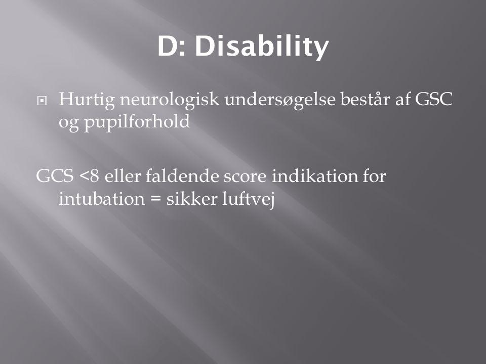 D: Disability Hurtig neurologisk undersøgelse består af GSC og pupilforhold.