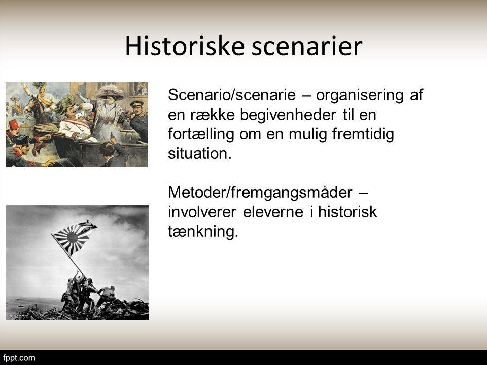 Historiske scenarier Scenario/scenarie – organisering af en række begivenheder til en fortælling om en mulig fremtidig situation.