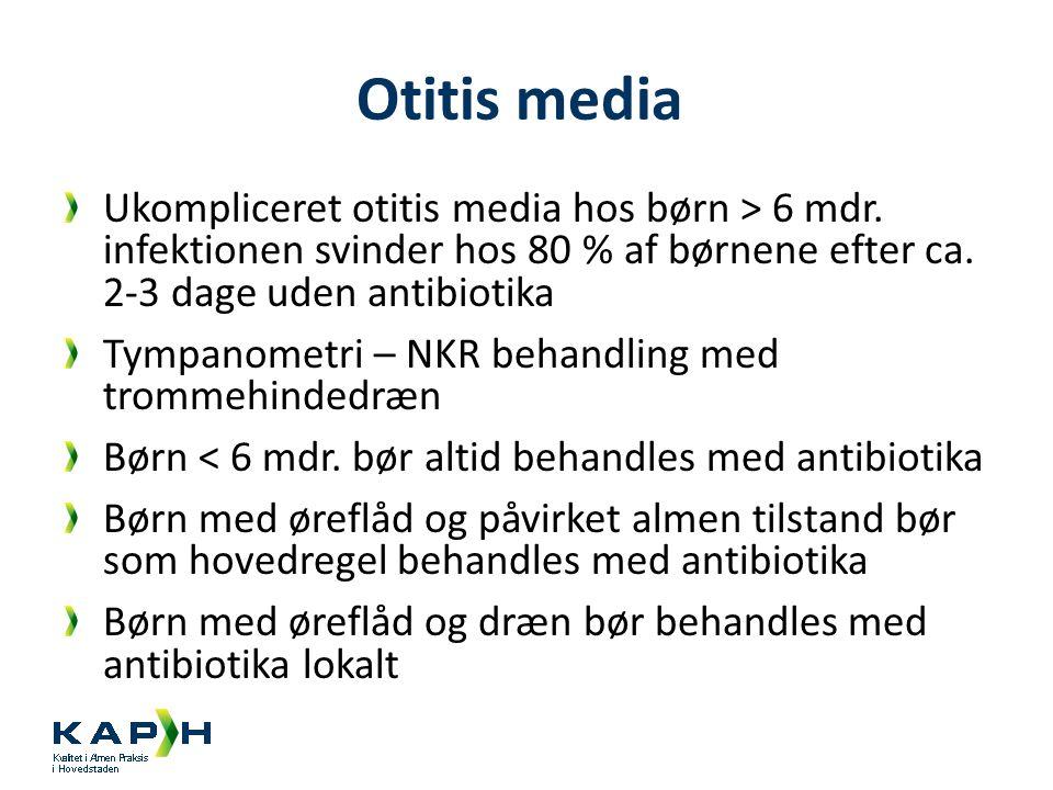 Otitis media Ukompliceret otitis media hos børn > 6 mdr. infektionen svinder hos 80 % af børnene efter ca. 2-3 dage uden antibiotika.