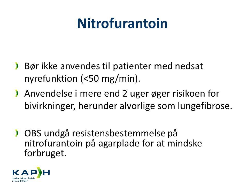 Nitrofurantoin Bør ikke anvendes til patienter med nedsat nyrefunktion (<50 mg/min).
