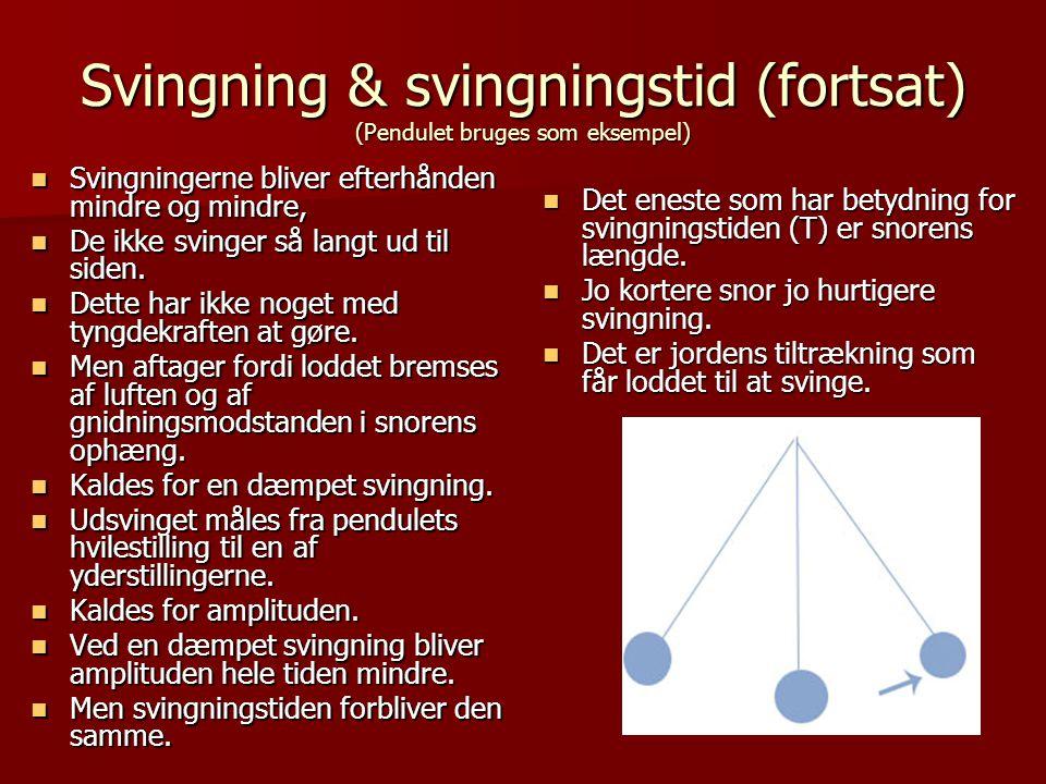 Svingning & svingningstid (fortsat) (Pendulet bruges som eksempel)