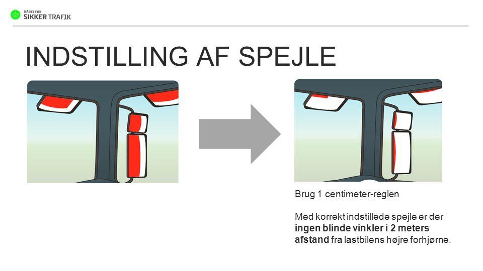 INDSTILLING AF SPEJLE Brug 1 centimeter-reglen