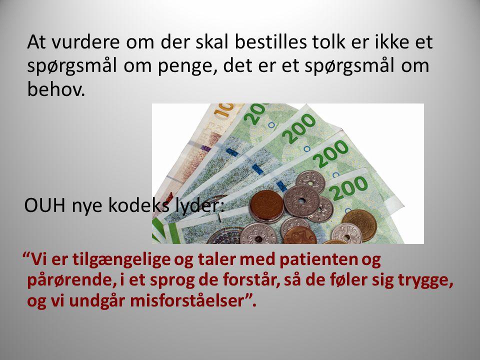 At vurdere om der skal bestilles tolk er ikke et spørgsmål om penge, det er et spørgsmål om behov.