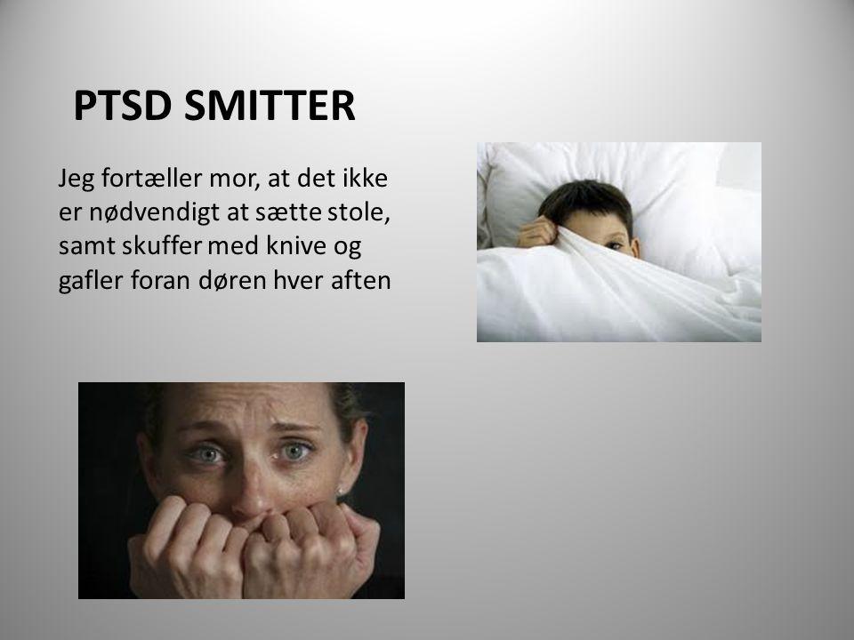 PTSD smitter Jeg fortæller mor, at det ikke er nødvendigt at sætte stole, samt skuffer med knive og gafler foran døren hver aften.