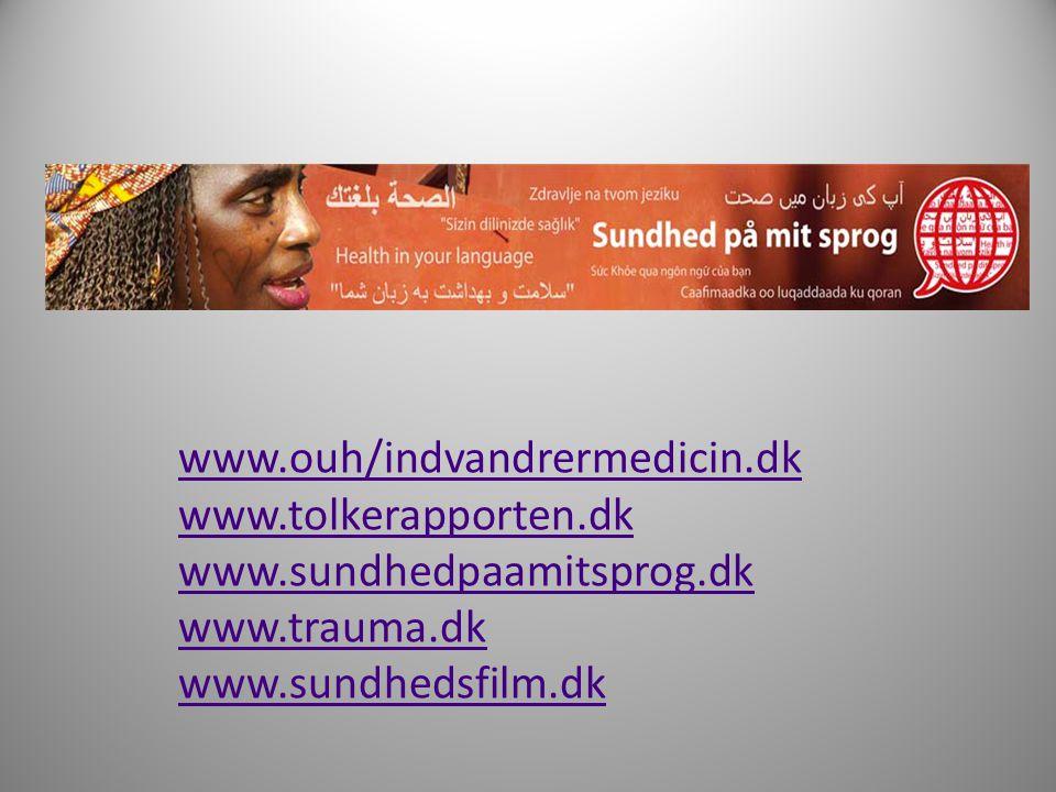 www.ouh/indvandrermedicin.dk www.tolkerapporten.dk.