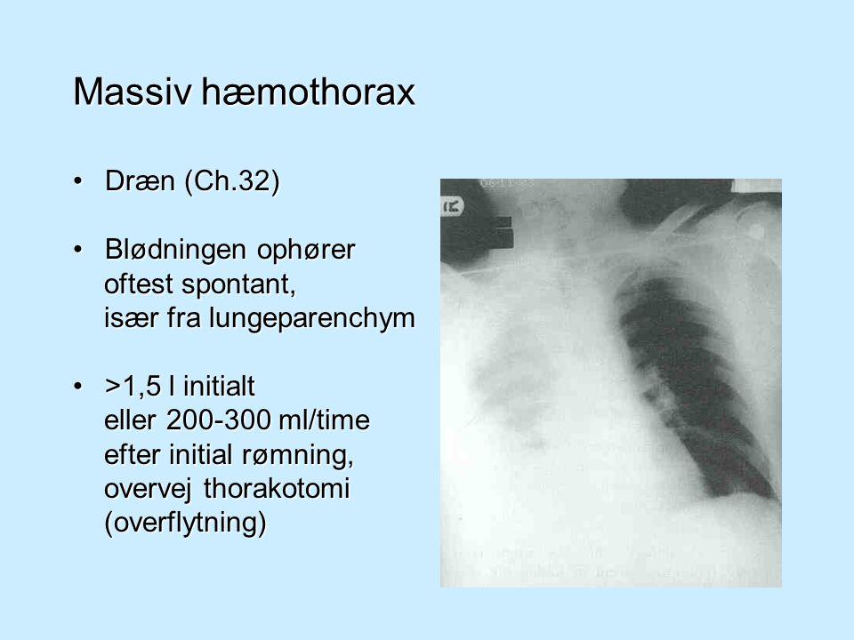 Massiv hæmothorax Dræn (Ch.32) Blødningen ophører oftest spontant,
