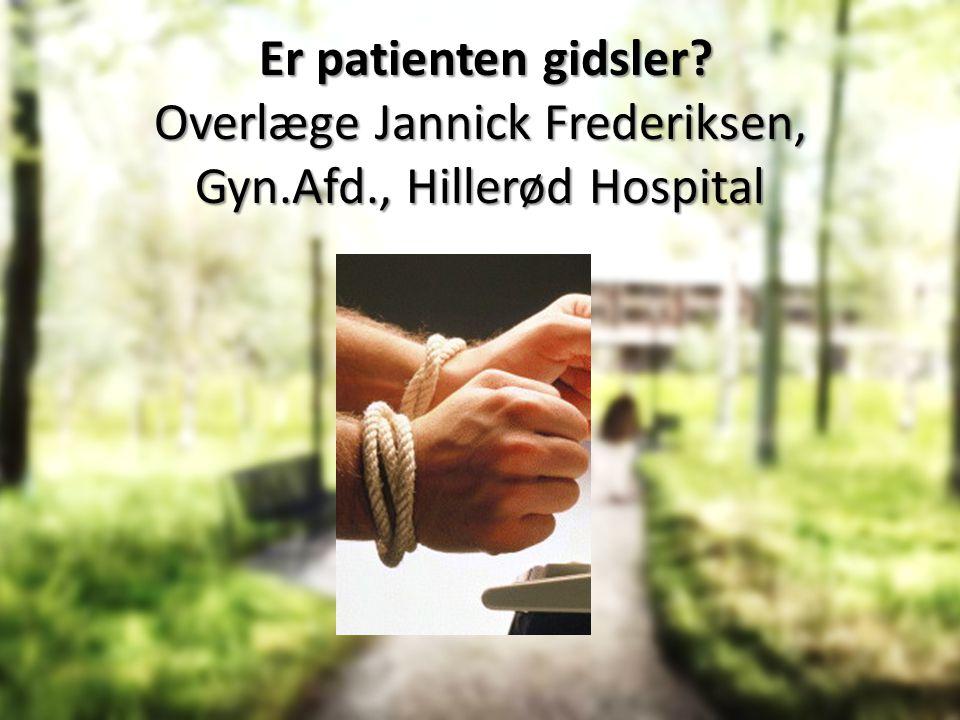 Er patienten gidsler. Overlæge Jannick Frederiksen, Gyn. Afd