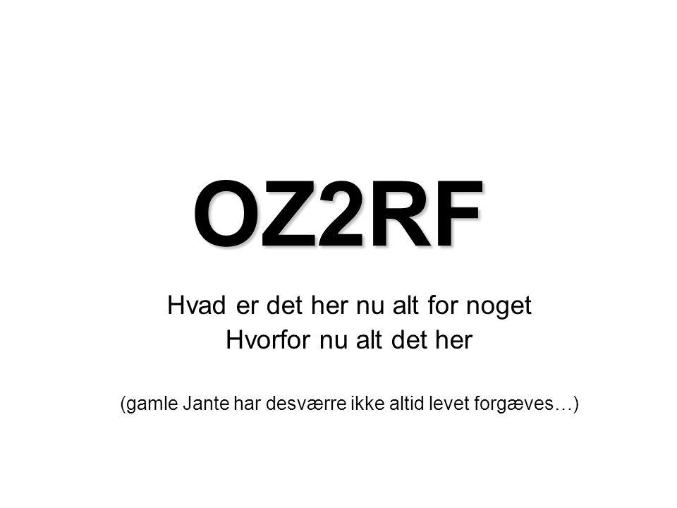 OZ2RF Hvad er det her nu alt for noget Hvorfor nu alt det her
