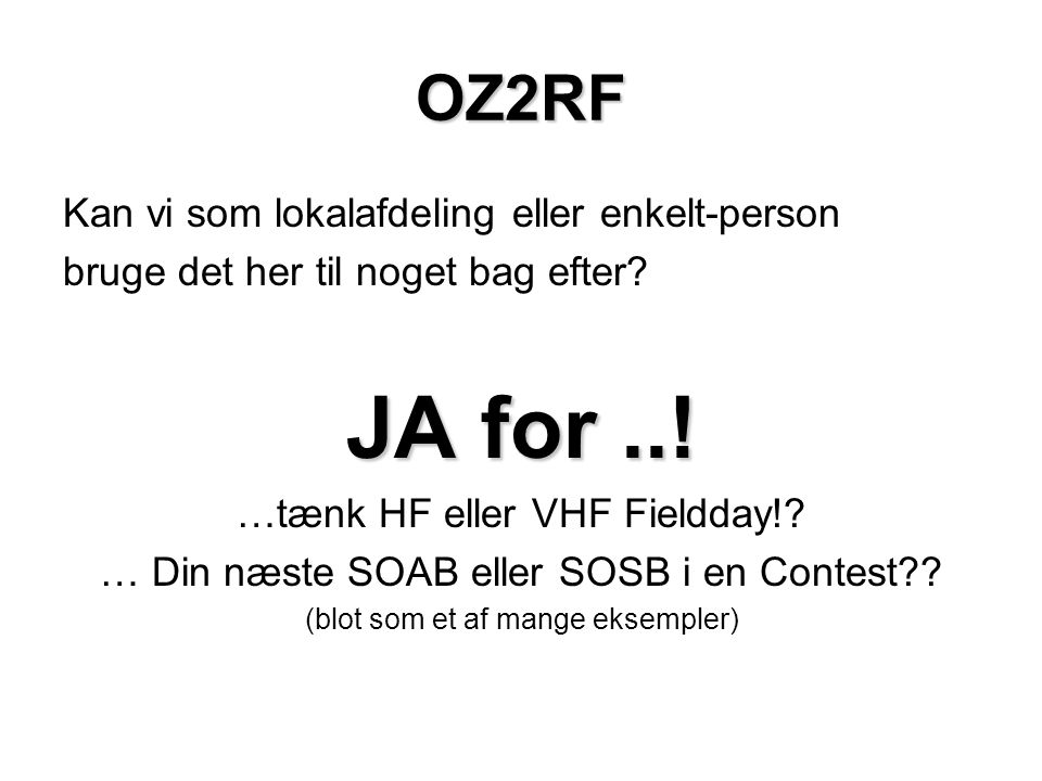 JA for ..! OZ2RF Kan vi som lokalafdeling eller enkelt-person