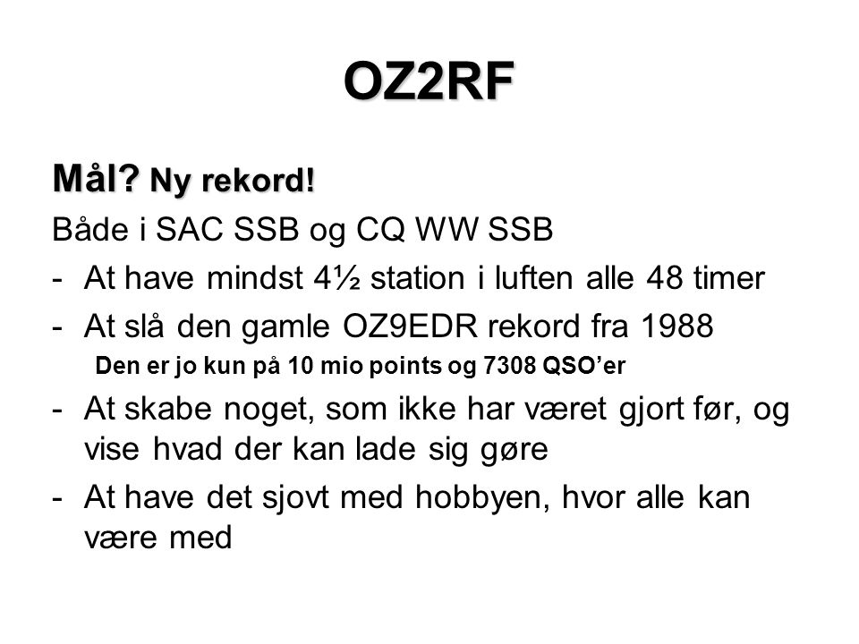 OZ2RF Mål Ny rekord! Både i SAC SSB og CQ WW SSB
