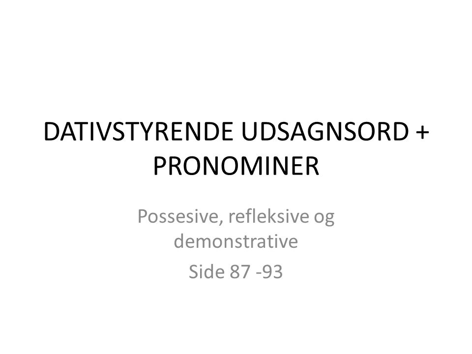 DATIVSTYRENDE UDSAGNSORD + PRONOMINER