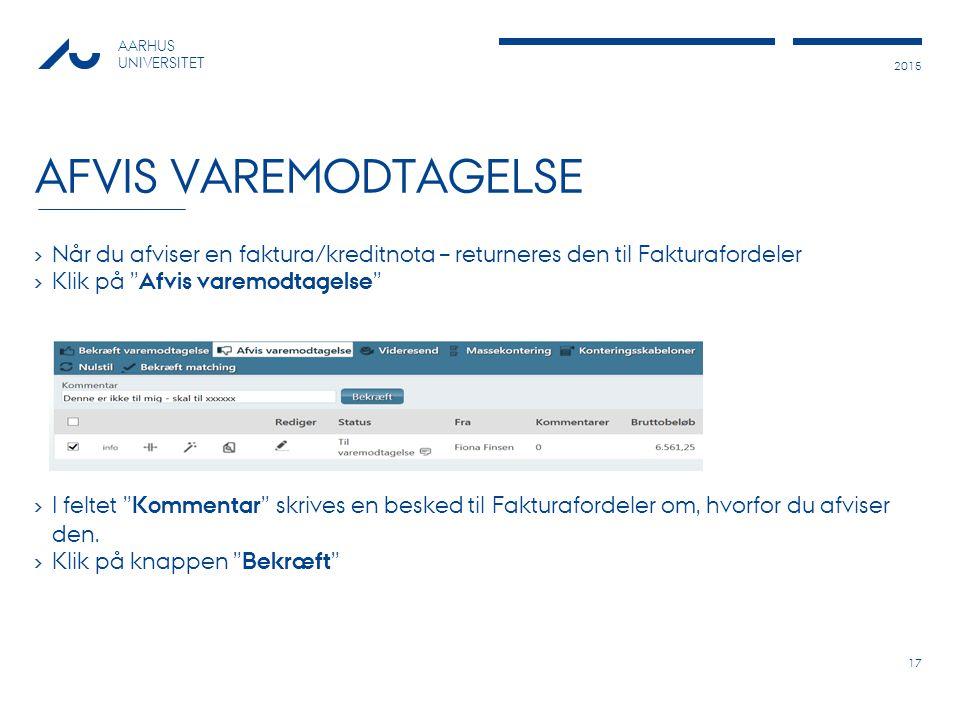Afvis varemodtagelse Når du afviser en faktura/kreditnota – returneres den til Fakturafordeler. Klik på Afvis varemodtagelse
