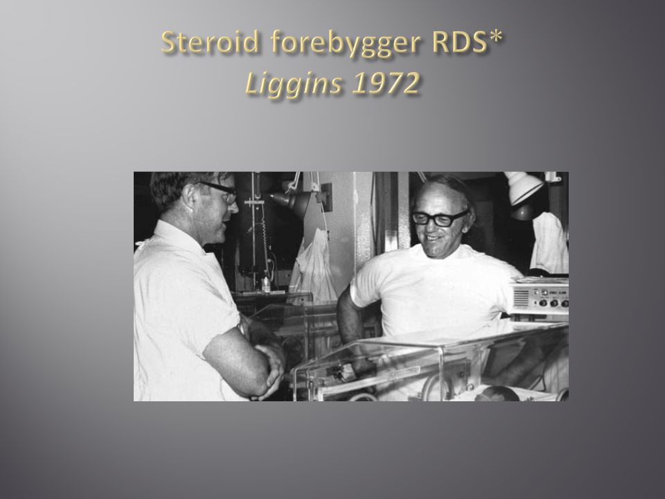 Steroid forebygger RDS* Liggins 1972