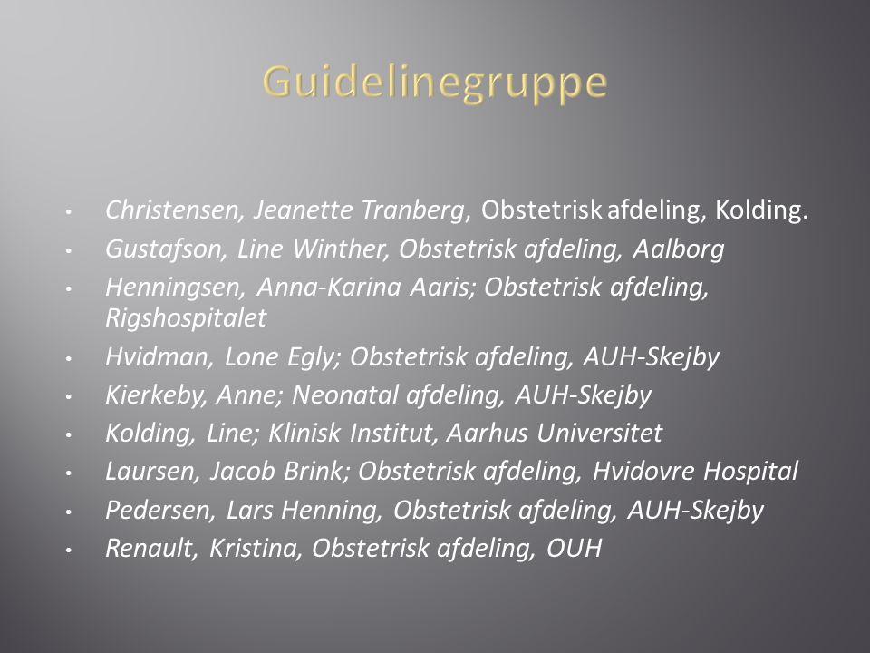 Guidelinegruppe Christensen, Jeanette Tranberg, Obstetrisk afdeling, Kolding. Gustafson, Line Winther, Obstetrisk afdeling, Aalborg.