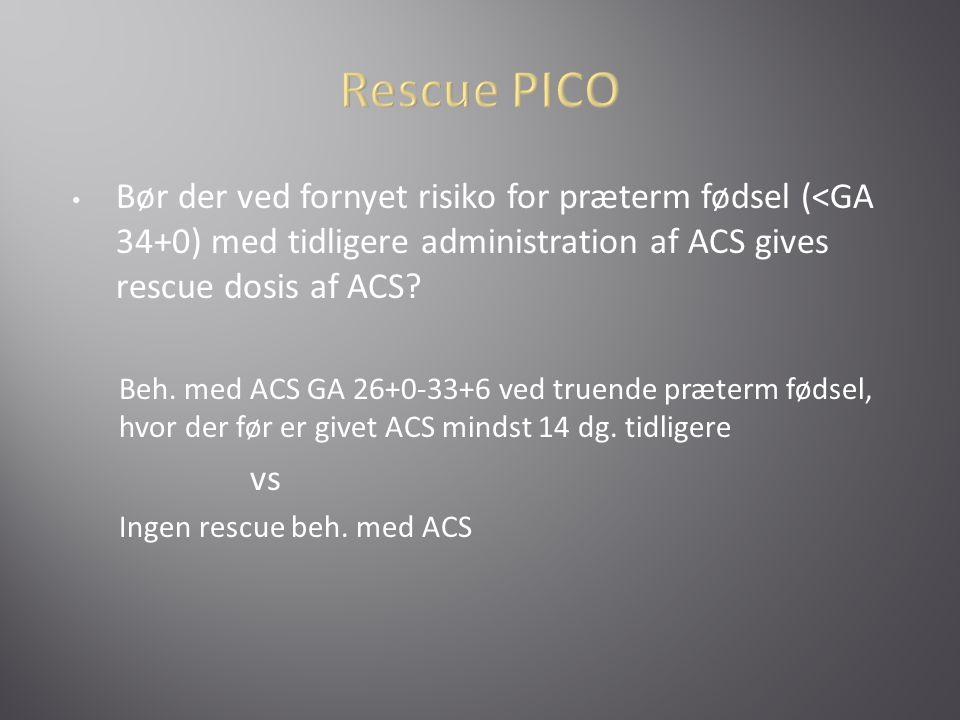 Rescue PICO Bør der ved fornyet risiko for præterm fødsel (<GA 34+0) med tidligere administration af ACS gives rescue dosis af ACS