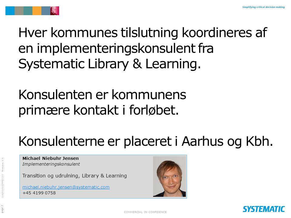 Hver kommunes tilslutning koordineres af en implementeringskonsulent fra Systematic Library & Learning. Konsulenten er kommunens primære kontakt i forløbet. Konsulenterne er placeret i Aarhus og Kbh.
