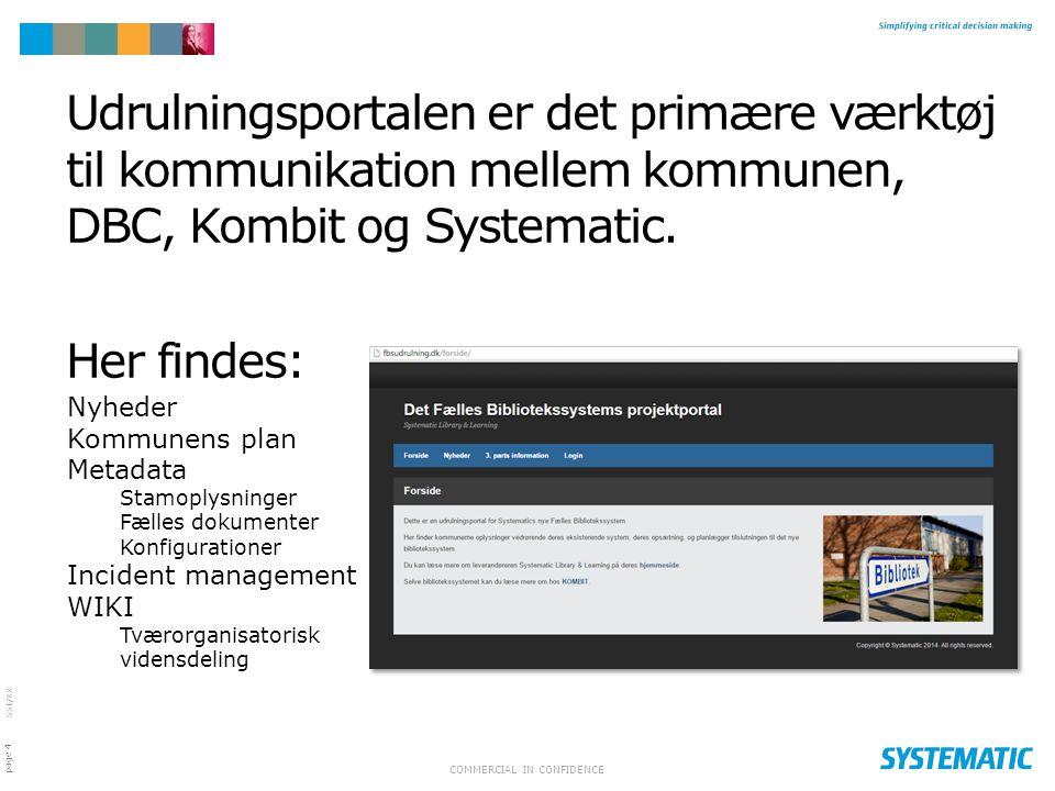 Udrulningsportalen er det primære værktøj til kommunikation mellem kommunen, DBC, Kombit og Systematic.