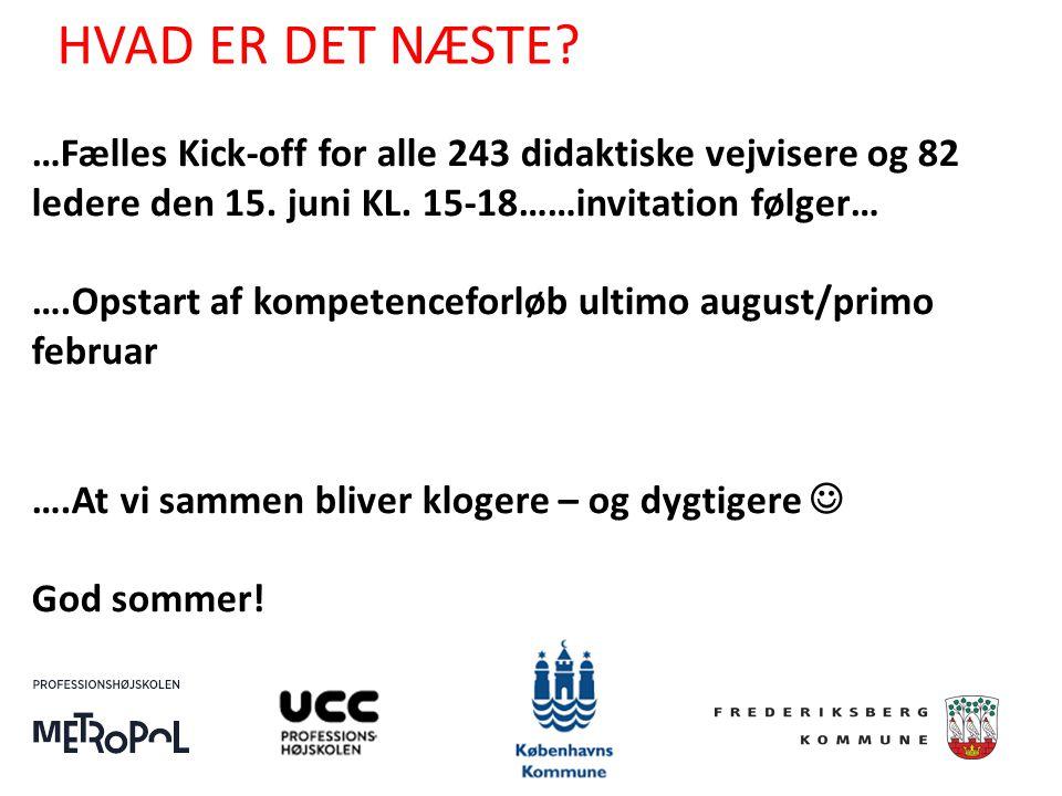 HVAD ER DET NÆSTE …Fælles Kick-off for alle 243 didaktiske vejvisere og 82 ledere den 15. juni KL. 15-18……invitation følger…