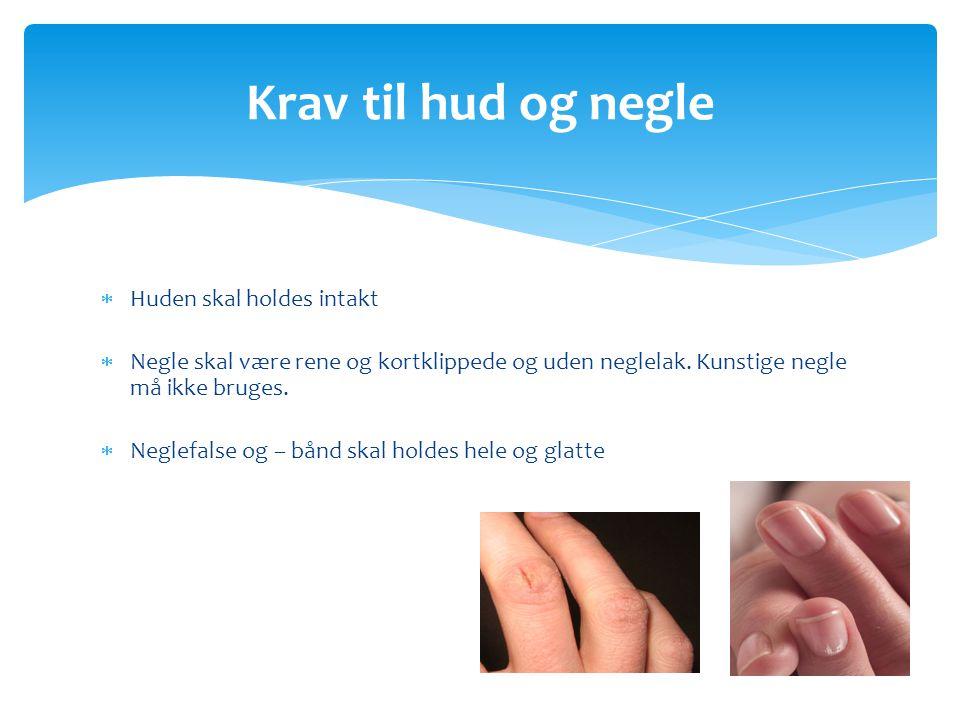 Krav til hud og negle Huden skal holdes intakt