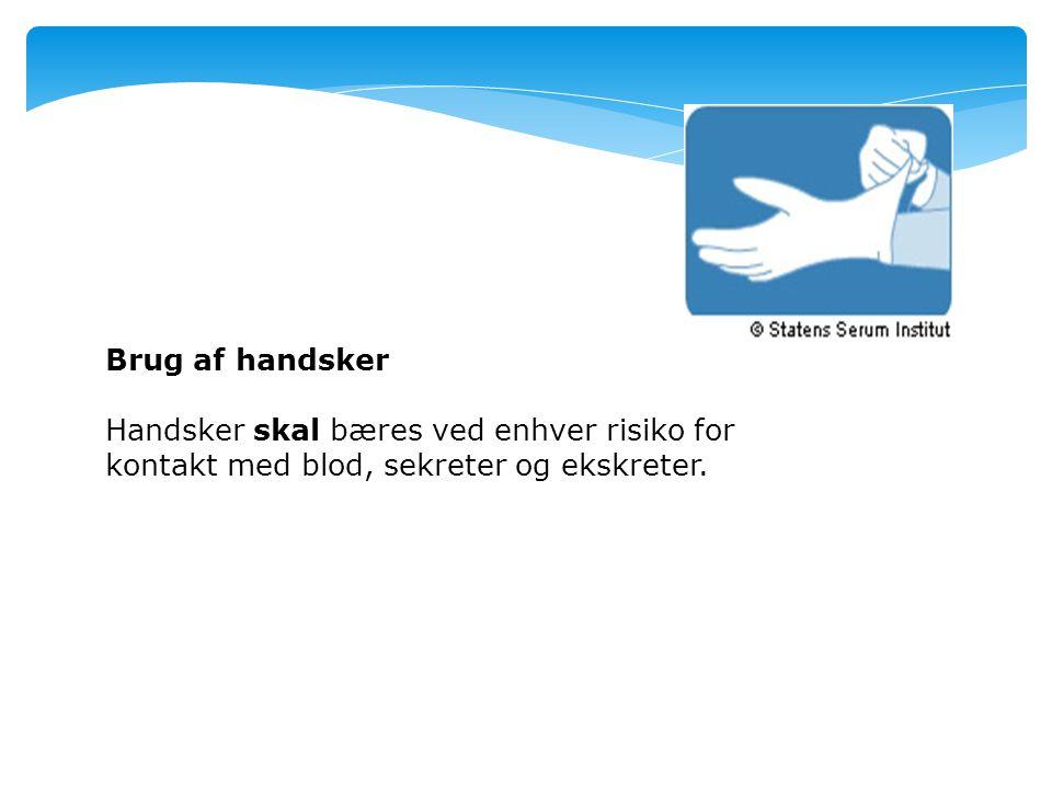 Brug af handsker Handsker skal bæres ved enhver risiko for kontakt med blod, sekreter og ekskreter.