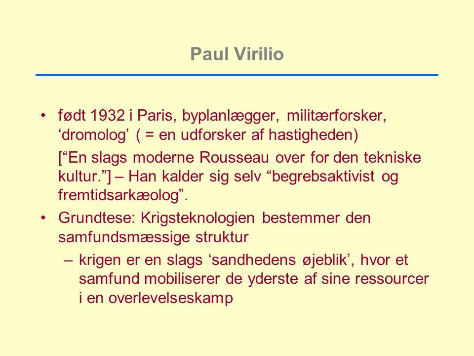 Paul Virilio født 1932 i Paris, byplanlægger, militærforsker, 'dromolog' ( = en udforsker af hastigheden)