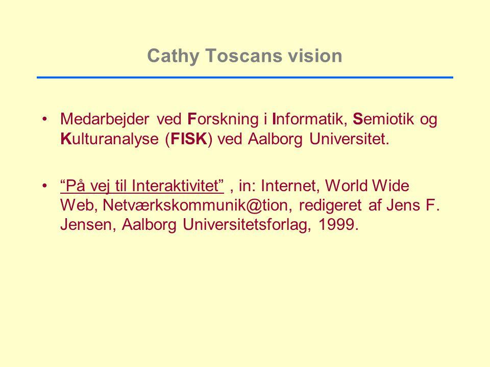 Cathy Toscans vision Medarbejder ved Forskning i Informatik, Semiotik og Kulturanalyse (FISK) ved Aalborg Universitet.