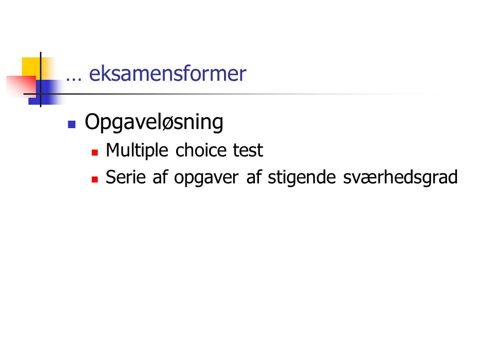 … eksamensformer Opgaveløsning Multiple choice test