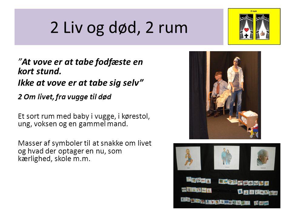 2 Liv og død, 2 rum At vove er at tabe fodfæste en kort stund.