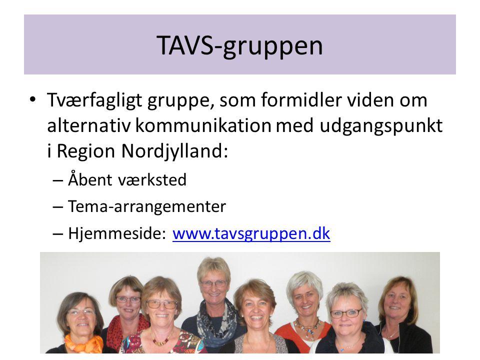 TAVS-gruppen Tværfagligt gruppe, som formidler viden om alternativ kommunikation med udgangspunkt i Region Nordjylland: