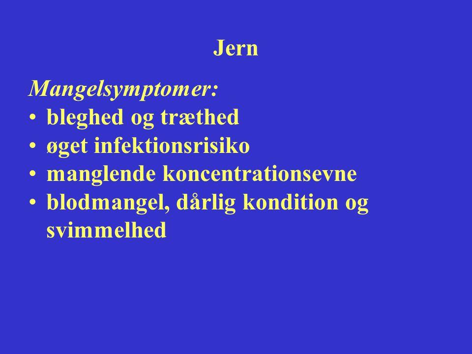 Jern Mangelsymptomer: bleghed og træthed. øget infektionsrisiko.