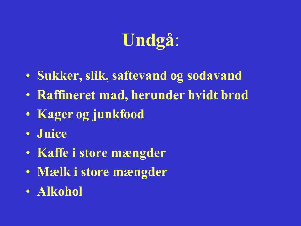 Undgå: Sukker, slik, saftevand og sodavand