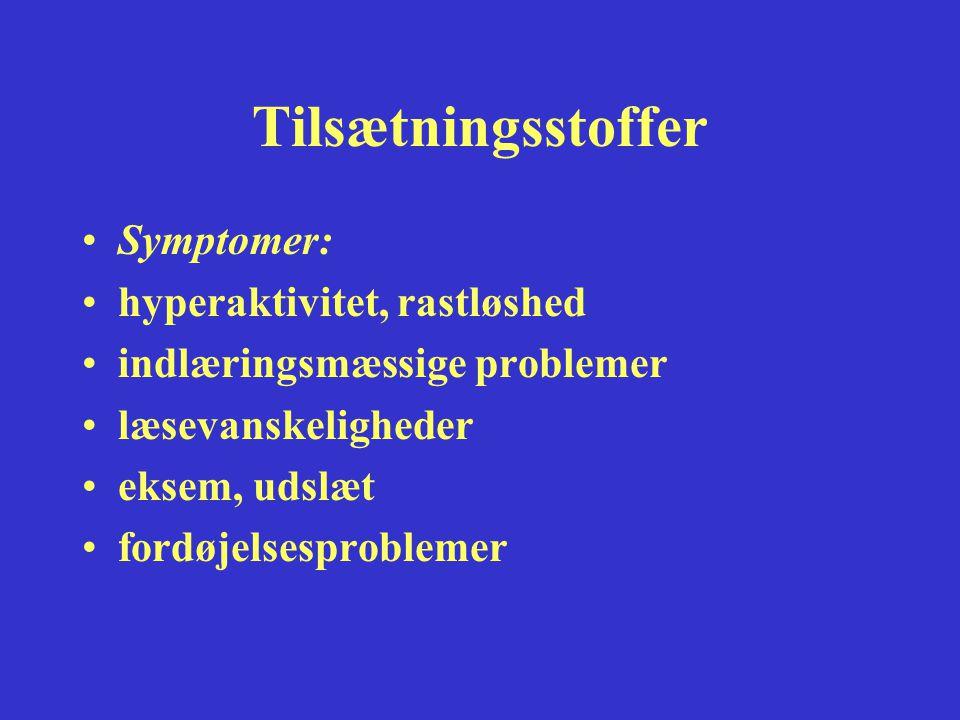 Tilsætningsstoffer Symptomer: hyperaktivitet, rastløshed