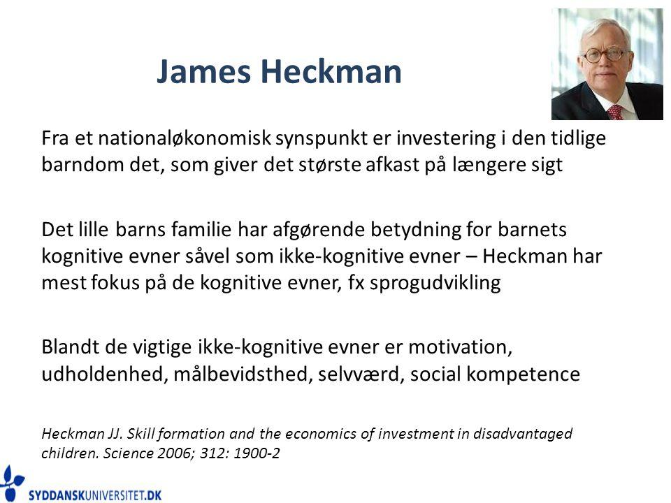 James Heckman Fra et nationaløkonomisk synspunkt er investering i den tidlige barndom det, som giver det største afkast på længere sigt.