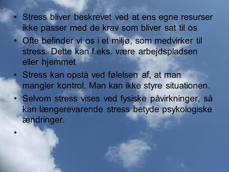 Stress bliver beskrevet ved at ens egne resurser ikke passer med de krav som bliver sat til os