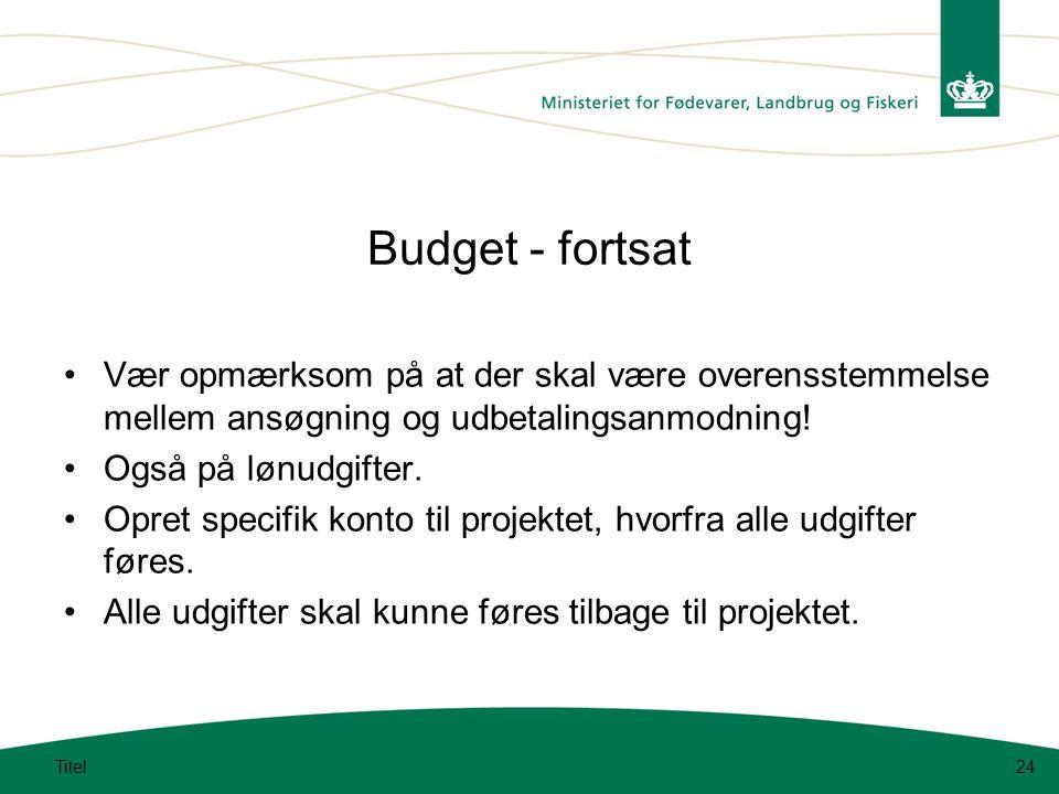 Budget - fortsat Vær opmærksom på at der skal være overensstemmelse mellem ansøgning og udbetalingsanmodning!