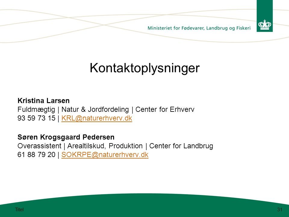 Kontaktoplysninger Kristina Larsen Fuldmægtig | Natur & Jordfordeling | Center for Erhverv 93 59 73 15 | KRL@naturerhverv.dk.
