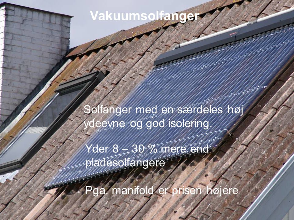 Vakuumsolfanger Solfanger med en særdeles høj ydeevne og god isolering. Yder 8 – 30 % mere end pladesolfangere.