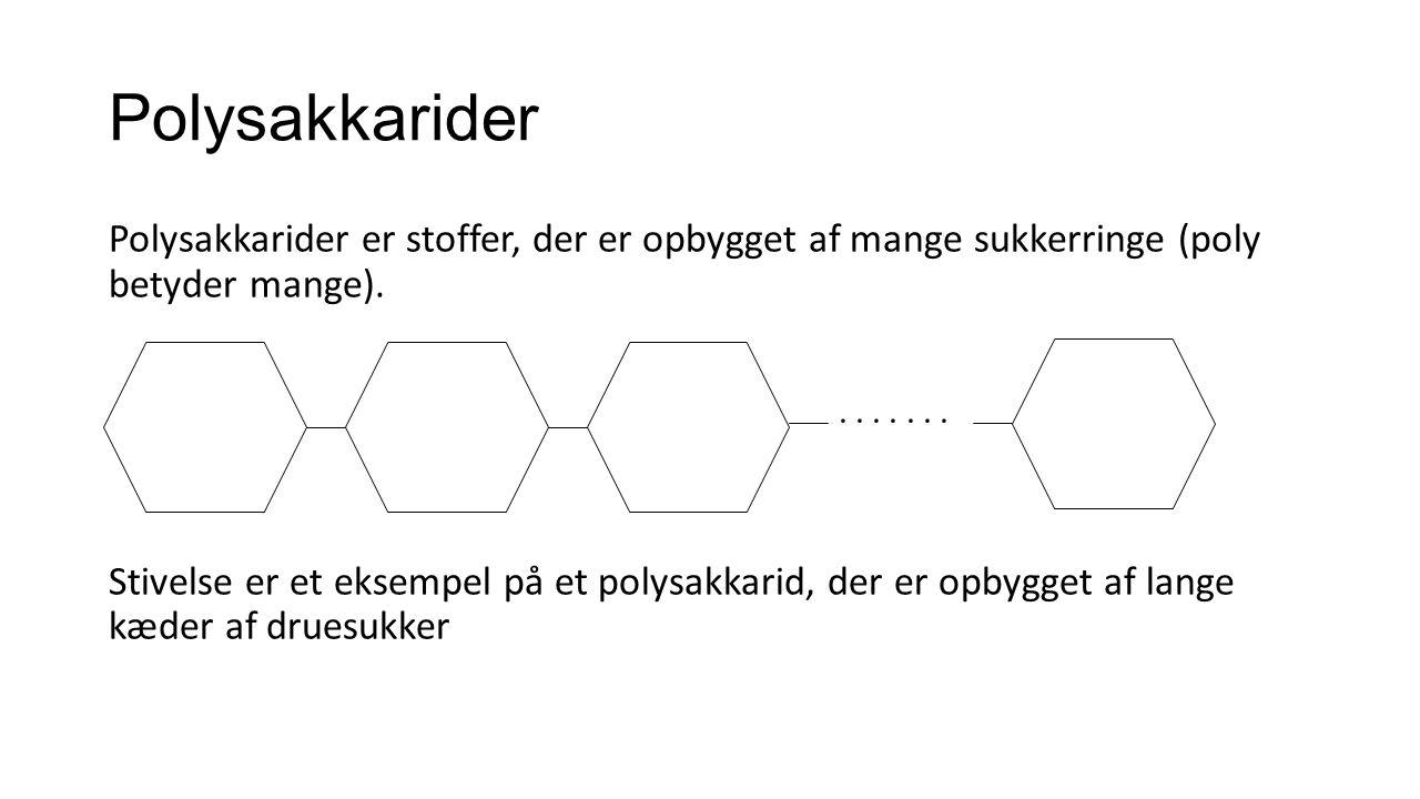 Polysakkarider Polysakkarider er stoffer, der er opbygget af mange sukkerringe (poly betyder mange).