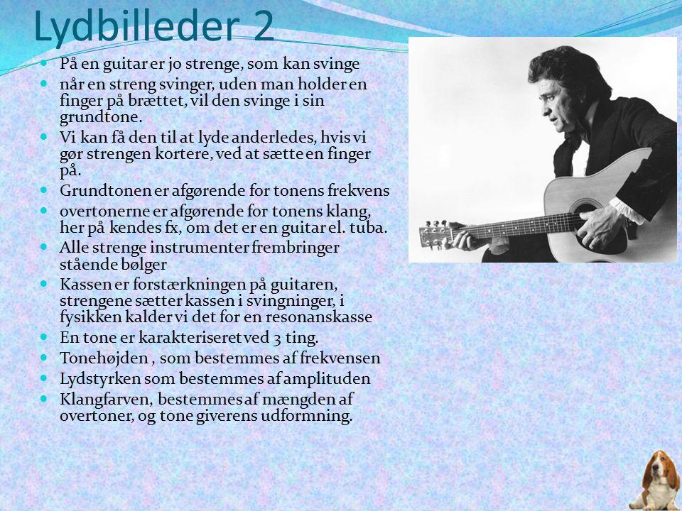 Lydbilleder 2 På en guitar er jo strenge, som kan svinge