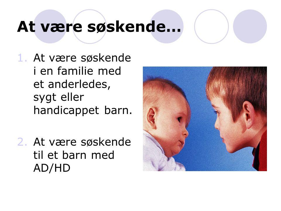 At være søskende… At være søskende i en familie med et anderledes, sygt eller handicappet barn.
