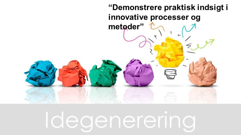 Demonstrere praktisk indsigt i innovative processer og metoder