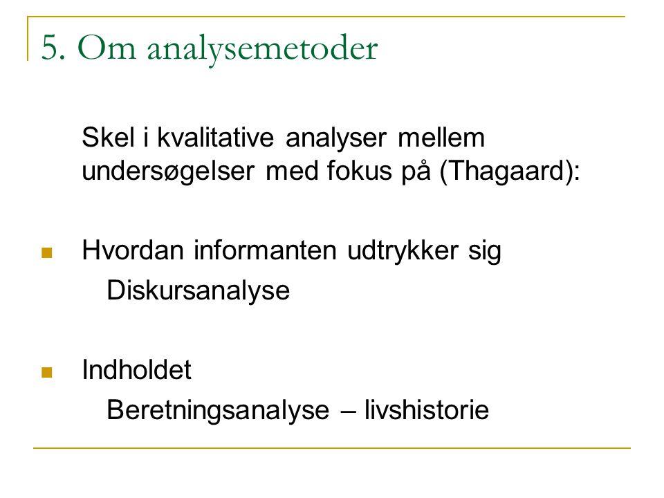 5. Om analysemetoder Skel i kvalitative analyser mellem undersøgelser med fokus på (Thagaard): Hvordan informanten udtrykker sig.