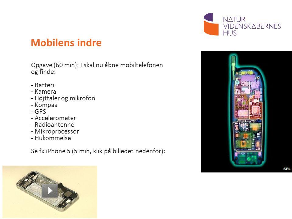 Mobilens indre Opgave (60 min): I skal nu åbne mobiltelefonen og finde: Batteri. Kamera. Højttaler og mikrofon.