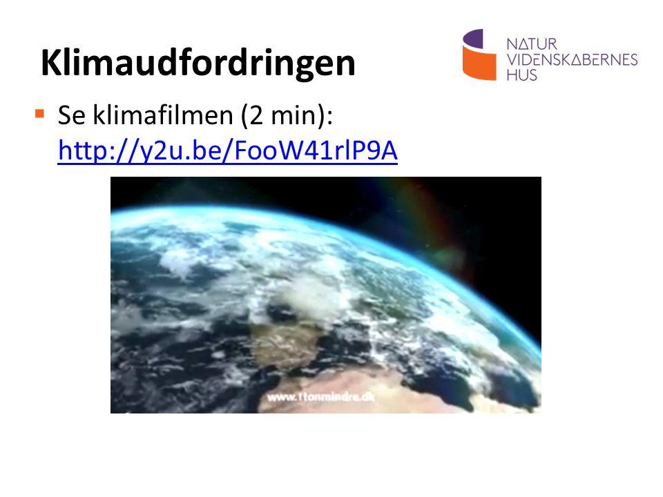 Klimaudfordringen Se klimafilmen (2 min): http://y2u.be/FooW41rlP9A
