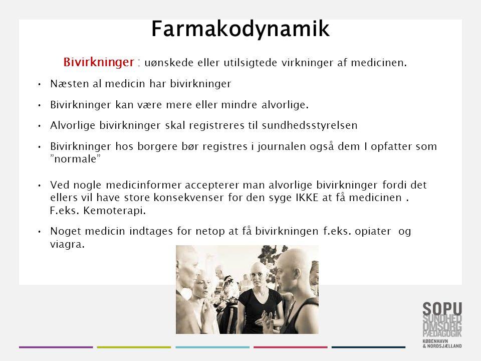 Farmakodynamik Bivirkninger : uønskede eller utilsigtede virkninger af medicinen. Næsten al medicin har bivirkninger.