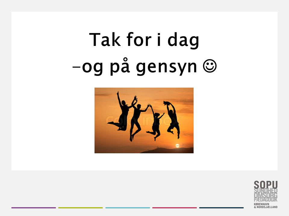 Tak for i dag og på gensyn 
