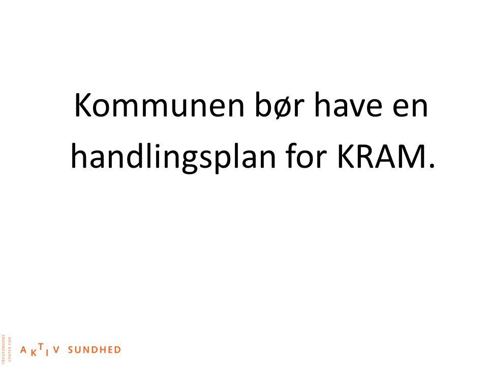 Kommunen bør have en handlingsplan for KRAM.