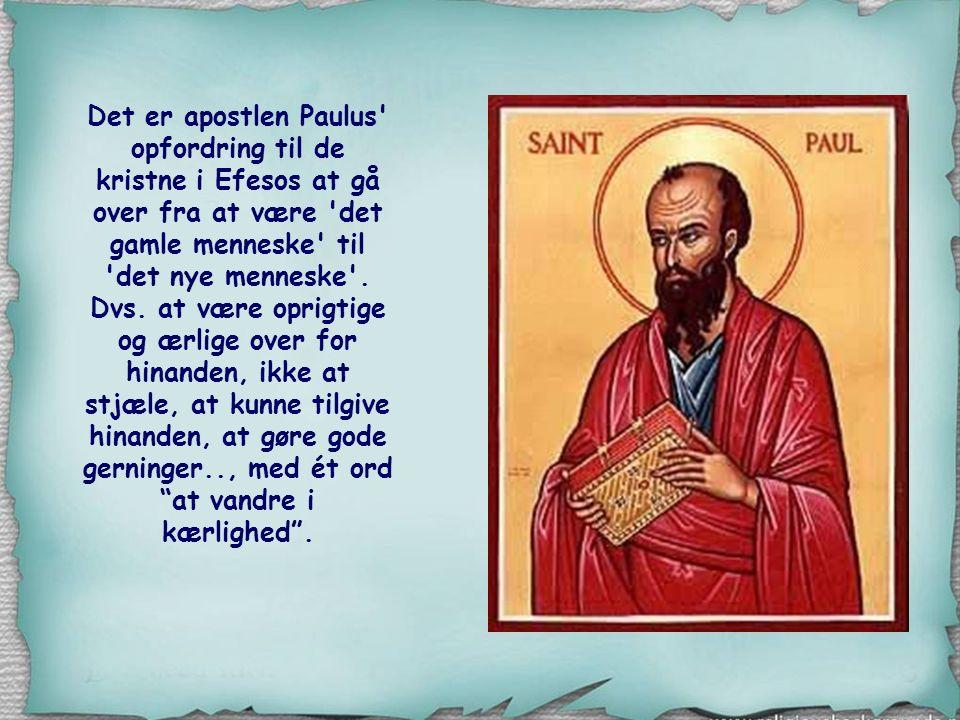 Det er apostlen Paulus opfordring til de kristne i Efesos at gå over fra at være det gamle menneske til det nye menneske .