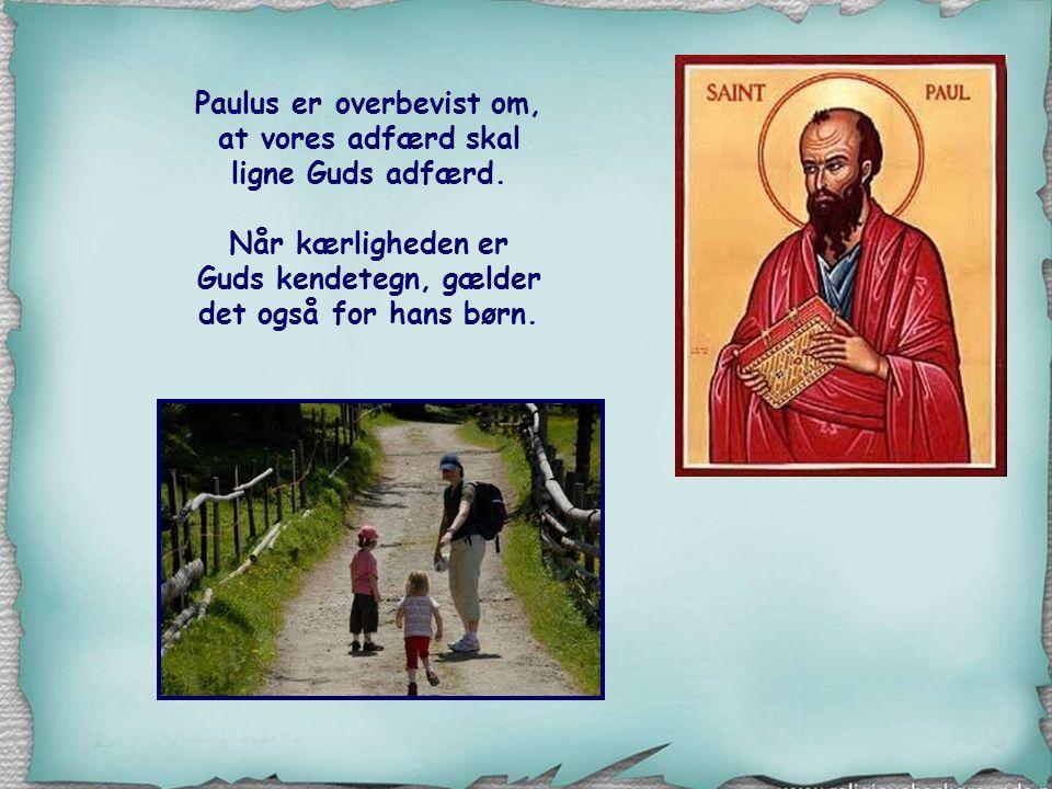 Paulus er overbevist om, at vores adfærd skal ligne Guds adfærd.